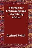 Beitr Ge Zur Entdeckung und Erforschung, Gerhard Rohlfs, 1406832529