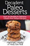 Decadent Paleo Desserts: Over 30 Healthy & Delicious Gluten Free Dessert Recipes