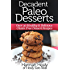 Decadent Paleo Desserts: Over 30 Healthy & Delicious Gluten Free Dessert Recipes