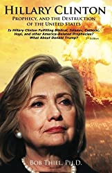 Hillary Clinton, Prophecy, and the Destruction of the United States, 2nd Edition: Is Hillary Clinton Fulfilling Biblical, Islamic, Catholic, Buddhist, ... Prophecies?   What About Donald Trump?
