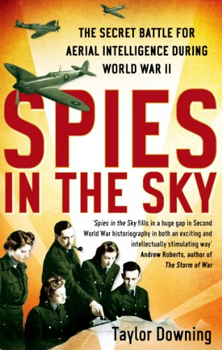 Spies In The Sky: The Secret Battle for Aerial Intelligence during World War II (English Edition) por [Downing, Taylor]