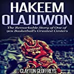 Hakeem Olajuwon: The Remarkable Story of One of 90s Basketball's Greatest Centers | Clayton Geoffreys