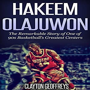 Hakeem Olajuwon: The Remarkable Story of One of 90s Basketball's Greatest Centers Audiobook