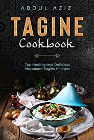 Tagine Cookbook: Top Healthy And Delicious Moroccan Tagine Recipes (English Edition)