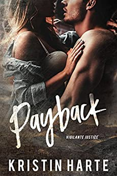 Payback: A Small Town Romantic Suspense Novel (Vigilante Justice Book 1) by [Harte, Kristin, Leigh, Ellis]