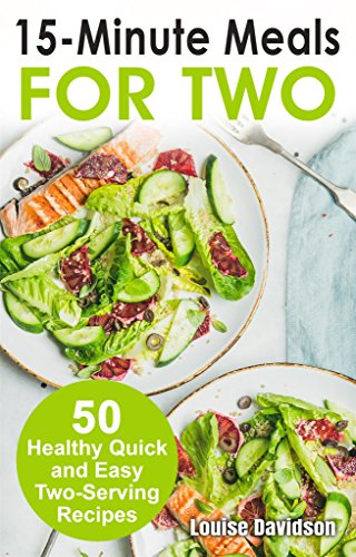 15 Minutes Recipes for Two: 50 Healthy Two-Serving 15 Minutes Recipes (Cooking for Two Book 6) by [Davidson, Louise]