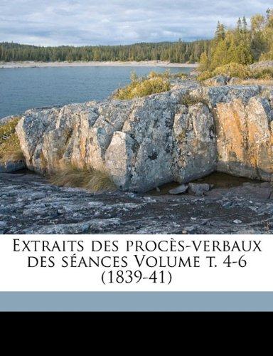 Extraits des procès-verbaux des séances Volume t. 4-6 (1839-41) (French Edition) pdf