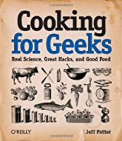 Cooking for Geeks: Real Science, Great Hacks, and Good Food Front Cover