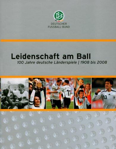Leidenschaft am Ball. 100 Jahre deutsche Länderspiele 1908 bis 2008