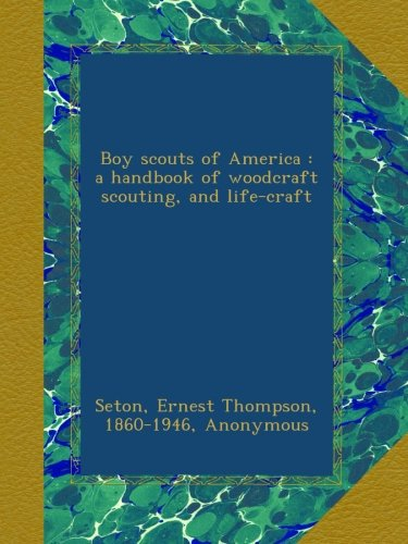 Boy scouts of America : a handbook of woodcraft scouting, and life-craft