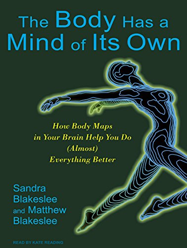 The Body Has a Mind of Its Own: How Body Maps in Your Brain Help You Do (Almost) Everything Better ebook
