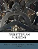 Presbyterian Missions, Ashbel Green and John C. Lowrie, 1245072684