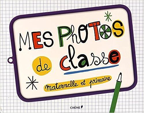 Livre gratuits en ligne Mes photos de classe : maternelle et primaire pdf epub