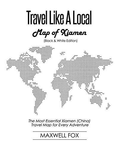 Travel Like a Local - Map of Xiamen (Black and White Edition): The Most Essential Xiamen (China) Travel Map for Every Adventure
