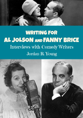 Writing For Al Jolson and Fanny Brice: Interviews with Comedy Writers (Past Times Comedy Writing Series Book 4)