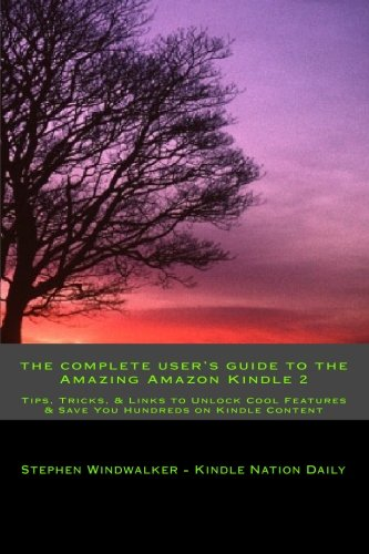 The Complete User's Guide To the Amazing Amazon Kindle 2: Tips, Tricks, & Links To Unlock Cool Features & Save You Hundreds on Kindle Content ebook