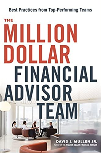 The Million Dollar Financial Advisor Team: Best Practices From Top  Performing Teams: David J. Mullen Jr.: 9780814439203: Amazon.com: Books