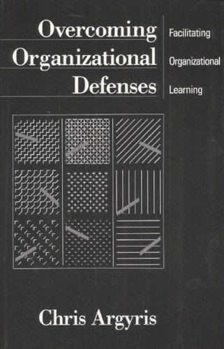 Overcoming Organizational Defenses: Facilitating Organizational Learning by Pearson