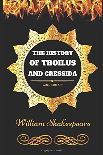 The History of Troilus and Cressida: By William Shakespeare - Illustrated