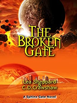 The Broken Gate (The Sphinx Gate Book 1) by [Sheppard, Lea, Crawshaw, C.D]