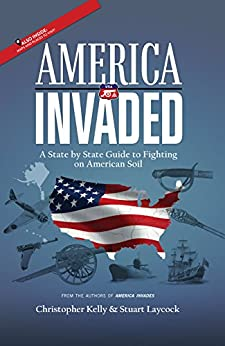 America Invaded: A State by State Guide to Fighting on American Soil by [Kelly, Christopher , Laycock, Stuart ]