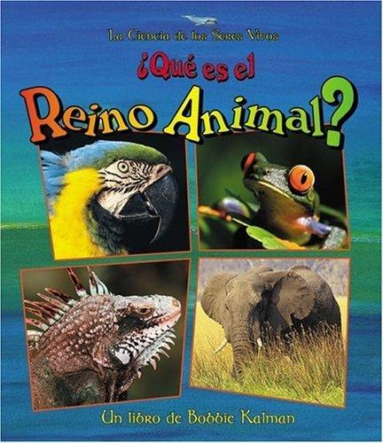 Que Es el Reino Animal? = What Is the Animal Kingdom? (Ciencia de los Seres Vivos) (Spanish Edition) by Bobbie Kalman - Sight Es Que