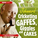 Johnner's Cricketing Gaffes, Giggles and Cakes Audiobook by Barry Johnston Narrated by  uncredited