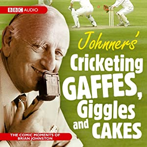 Johnner's Cricketing Gaffes, Giggles and Cakes Audiobook