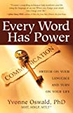 words have power - By Yvonne Oswald - Every Word Has Power: Switch on Your Language and Turn on Your Life (1st Atria Books/Beyond Words Trade Pbk. Ed) (4/20/08)