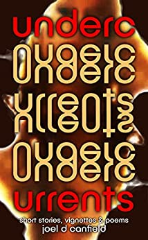 Undercurrents: Short Stories, Vignettes, and Poems with Wit Both Light and Dark by [Canfield, Joel D]