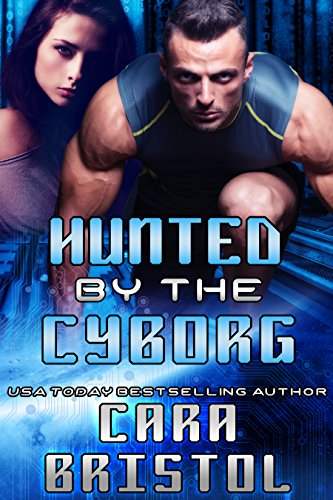 Hunted By The Cyborg by Cara Bristol