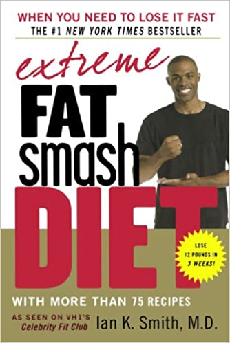 Extreme Fat Smash Diet With More Than 75 Recipes Ian K Smith Md
