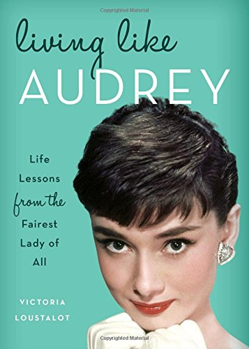 Living Like Audrey: Life Lessons from the Fairest Lady of - Tiffany Victoria