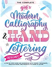 The Complete Guide to Modern Calligraphy & Hand Lettering for Beginners: A Step by Step Guide and Workbook with Theory, Techniques, Practice Pages and Projects to Learn to Letter