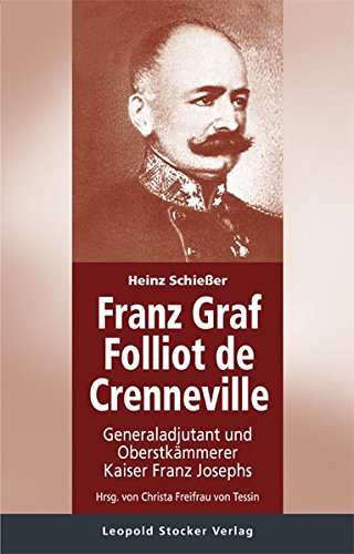 Franz Graf Folliot de Crenneville: Generaladjutant und Oberstkämmerer Kaiser Franz Josephs