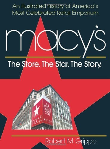 Macy's: The Store, The Star, The Story by Robert M. Grippo - Macy Shopping
