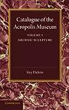 Catalogue of the Acropolis Museum: Volume 1, Archaic Sculpture