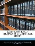 Geschichte Kaiser Ferdinands II und Seiner Eltern, Friedrich Emanuel Von Hurter-Ammann and Ferdinand II, 1143820711