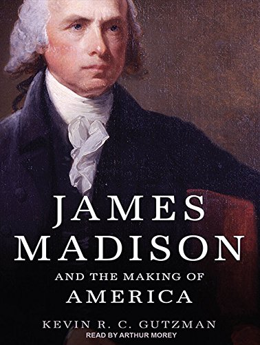 james-madison-and-the-making-of-america