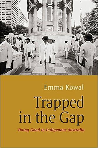 Téléchargement gratuit de livres électroniques pdf Trapped in the Gap: Doing Good in Indigenous Australia by Emma Kowal B00S7GCT08 (Littérature Française) PDF