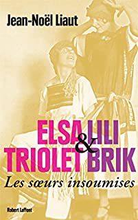 Elsa Triolet et Lili Brik : les soeurs insoumises, Liaut, Jean-Noël