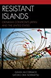Resistant Islands, Gavan McCormack and Norimatsu Satoko, 1442215623