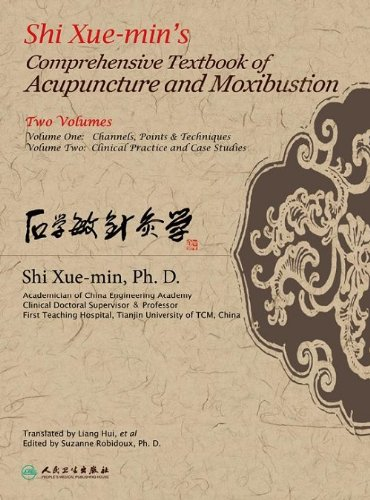 Shi Xuemin's Comprehensive Textbook Of Acupuncture And Moxibustion, Volumes 1& 2