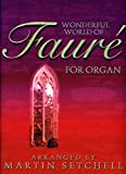 Wonderful World of Faure for Organ: Arranged by Martin Setchell