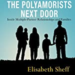 The Polyamorists Next Door: Inside Multiple-Partner Relationships and Families | Elisabeth Sheff
