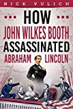 How John Wilkes Booth Assassinated Abraham Lincoln