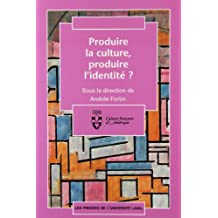 Produire la culture, produire l'identité ?