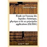 Etude Sur L'Osmose Des Liquides, Historique, Physique de Ses Principales Applications