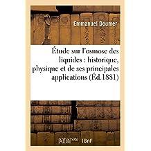 ETUDE SUR L'OSMOSE DES LIQUIDES, HISTORIQUE, PHYSIQUE & DE SES PRINCIPALES APPLICATIONS