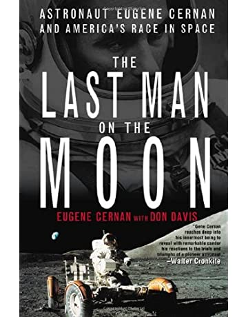 The Last Man on the Moon: Astronaut Eugene Cernan and Americas Race in Space